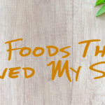 10 Foods That Saved My Soul