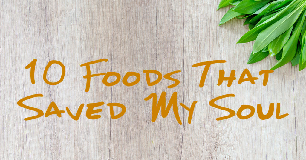 10-foods-that-saved-my-soul